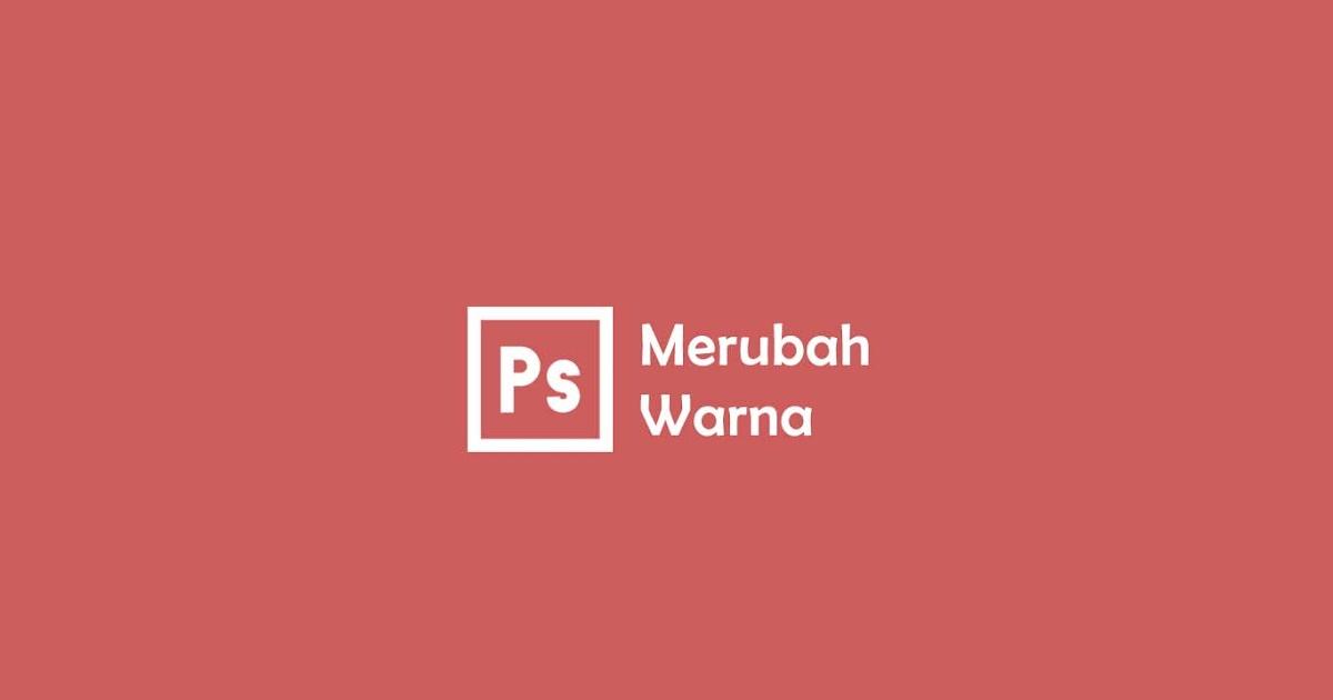 Cara Merubah Warna Gambar di Photoshop - tutorian21.com