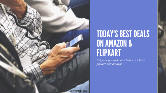 Today's Best Deals On Amazon and Flipkart,Get Your Deals Now