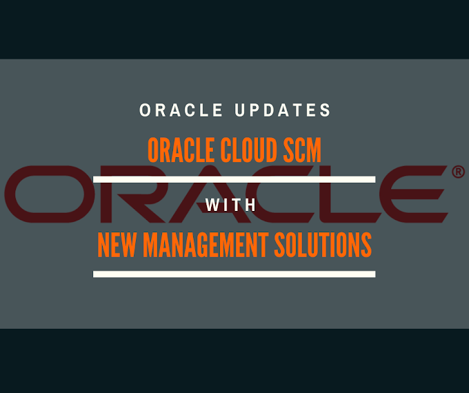Oracle Improves Management Solutions of Oracle Cloud SCM