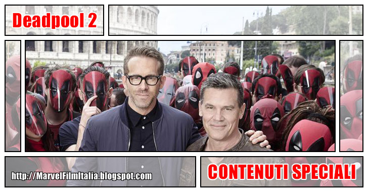 Marvel Film Italia: Deadpool 2 (2018) - Speciale: Ryan Reynolds e Josh Brolin a Roma