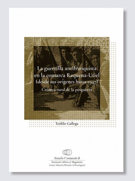 http://www.alfonselmagnanim.net/?q=val/Llibres/la-guerrilla-antifranquista-en-la-comarca-requena-utiel-desde-sus-or%C3%ADgenes-hasta-1947
