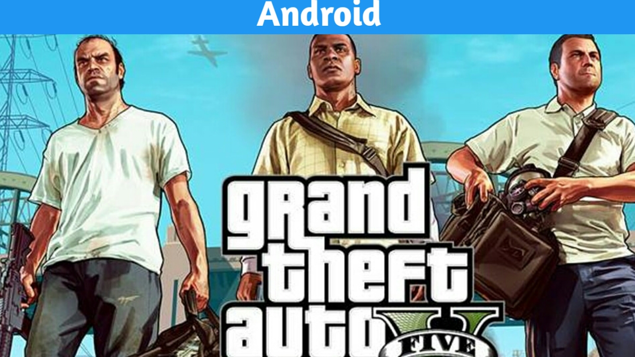 Gta 5 for android for free download full game - Techz explore