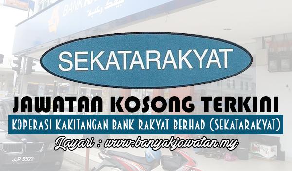 Jawatan Kosong Terkini 2017 di Koperasi Kakitangan Bank Rakyat Berhad (SEKATARAKYAT) www.banyakjawatan.my