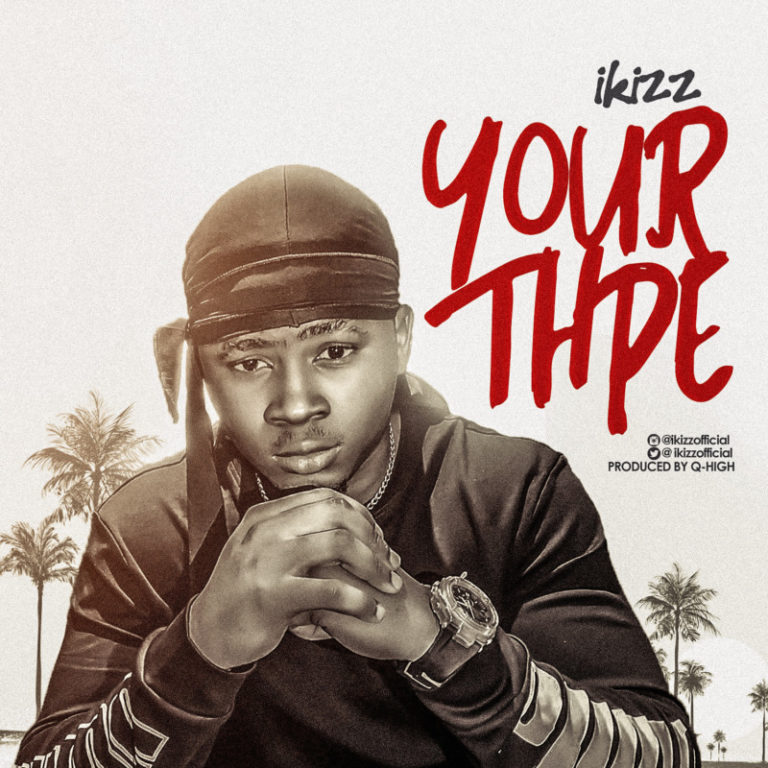 "iKizz – ""Your Type"" (Prod. by Q-high) #Arewapublisize"
