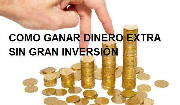COMO GANAR DINERO EXTRA SIN GRAN INVERSIÓN