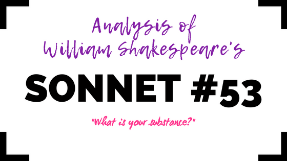 Sonnet 53 - What is your substance? - by William Shakespeare- Analysis