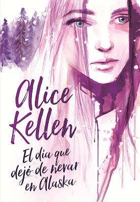 LIBRO - El día que dejó de nevar en Alaska Alice Kellen  (9 Octubre 2017)  Novela Romántica - New Adult  COMPRAR ESTE LIBRO EN AMAZON ESPAÑA