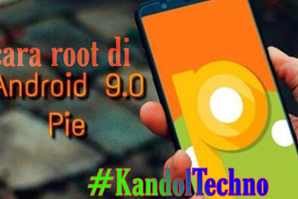 Cara Root Android Pie 9.0 Tanpa PC