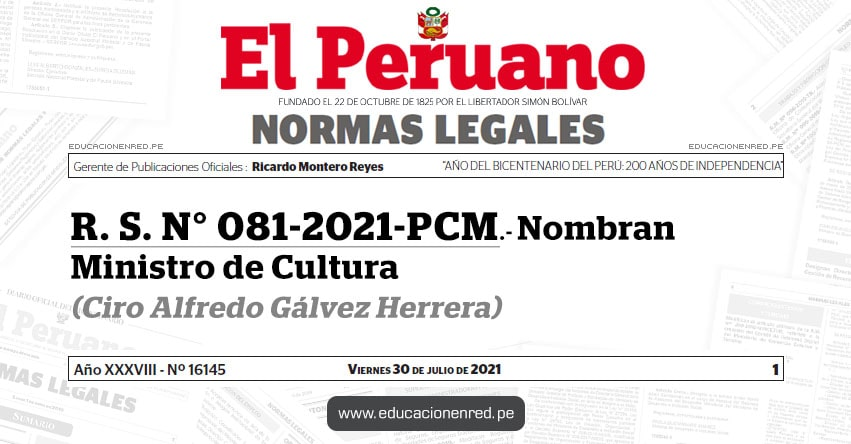 R. S. N° 081-2021-PCM.- Nombran Ministro de Cultura (Ciro Alfredo Gálvez Herrera) CULTURA - www.cultura.gob.pe