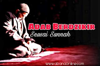 Adab Dzikir Menurut Islam yang Benar dan Sesuai al-Quran dan as-Sunnah
