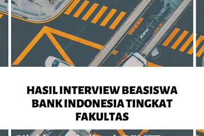 HASIL INTERVIEW BEASISWA BANK INDONESIA 2020