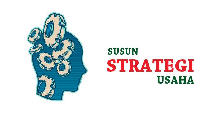 Menyusun Strategi Usaha Yang Tepat