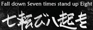 Caia 7 vezes, levante-se 8. - Provérbio Japonês
