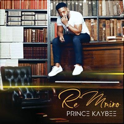 Prince Kaybee - Re Mmino (Album)