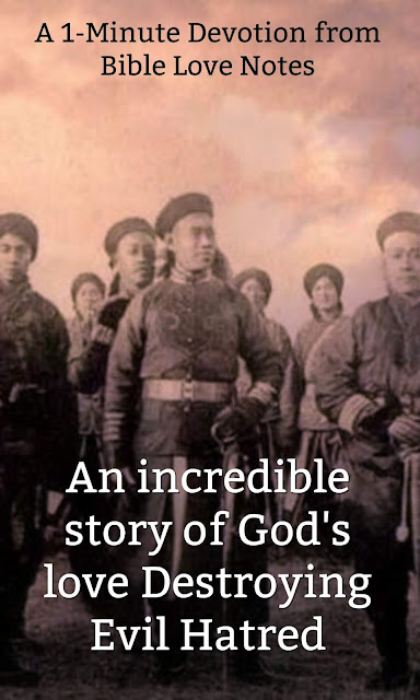 You'll be inspired by this true story of God's Love destroying the evil hatred of a man during the Boxer Revolution in China. #BibleLoveNotes #Bible