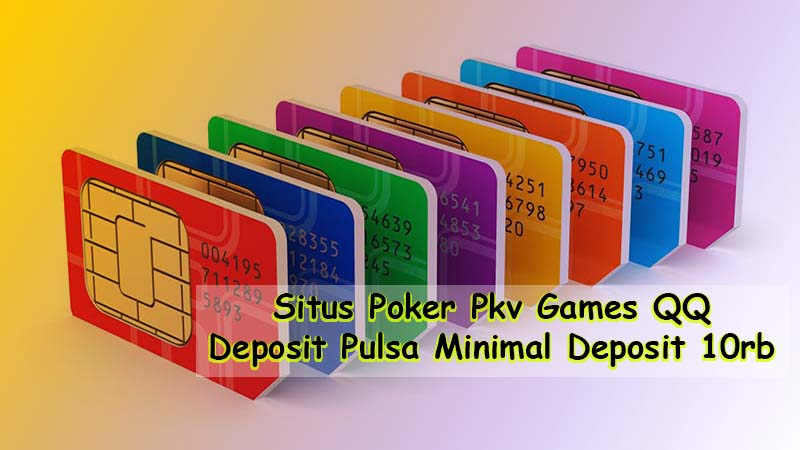 Situs Poker Pkv Games Qq Deposit Pulsa Minimal 10rb