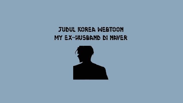 Judul Korea Webtoon My Ex-Husband di Naver