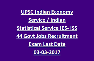 UPSC Indian Economy Service IES/ Indian Statistical Service IES- ISS 44 Govt Jobs Recruitment Exam Last Date 03-03-2017