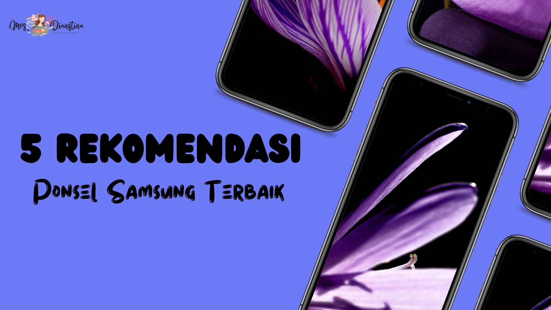 5 Rekomendasi Ponsel Samsung Terbaik
