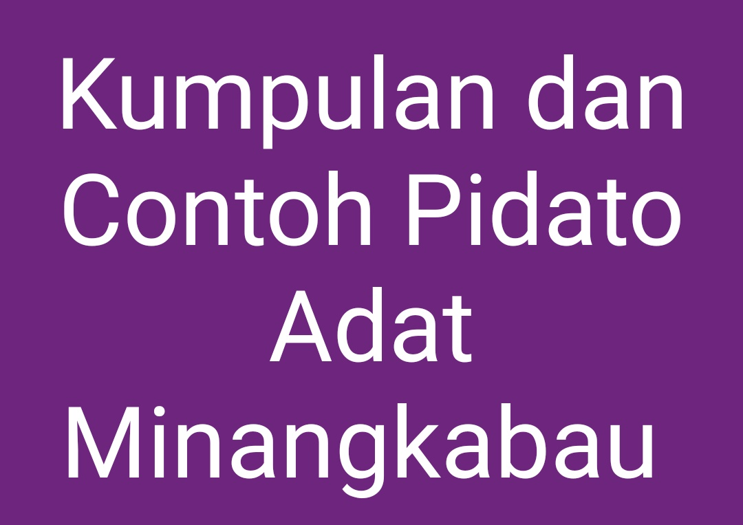 Kumpulan dan Contoh Pidato Adat Minangkabau