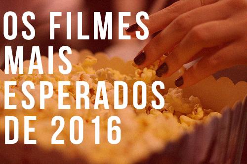 os-filmes-mais-esperados-de-2016-lipstickandpolaroids