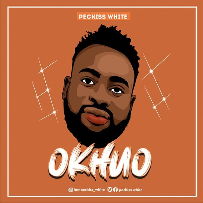 [Music] Peckiss White - Okhuo (prod. Bayological beatz) #Arewapublisize
