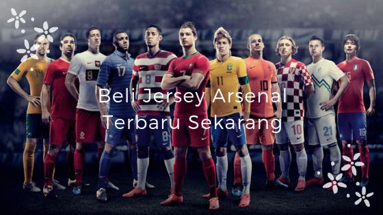 Beli Jersey Arsenal Terbaru Sekarang
