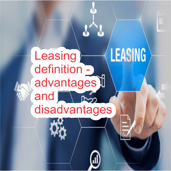 Leasing definition - advantages and disadvantages