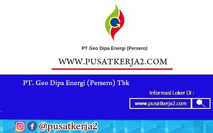 Lowongan Kerja PT Geo Dipa Energi Maret 2020