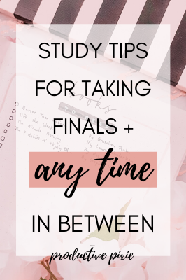 Study Tips for Taking Finals + Any Time in Between