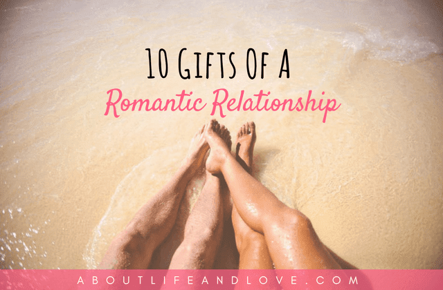 10 Gifts Of A Romantic Relationship