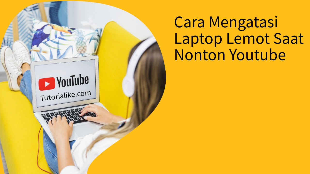 Cara Mengatasi Laptop Lemot Saat Menonton Youtube, Ini Penyebabnya dan Solusinya