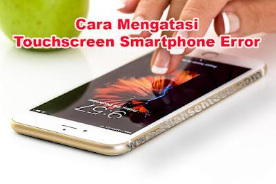 Cara mengatasi Touchscreen Smartphone Error