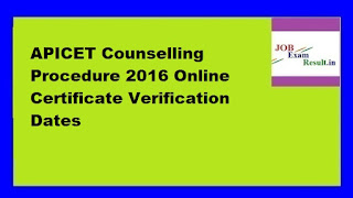 APICET Counselling Procedure 2016 Online Certificate Verification Dates