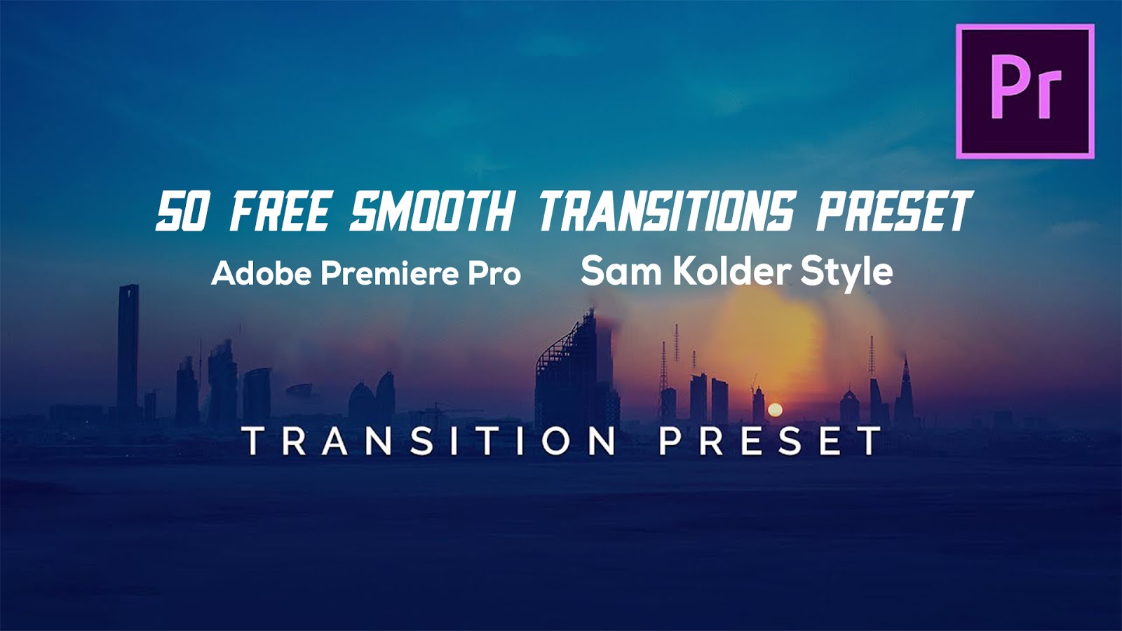 50 Free Smooth Transitions Preset for Adobe Premiere Pro - Sam Kolder Style