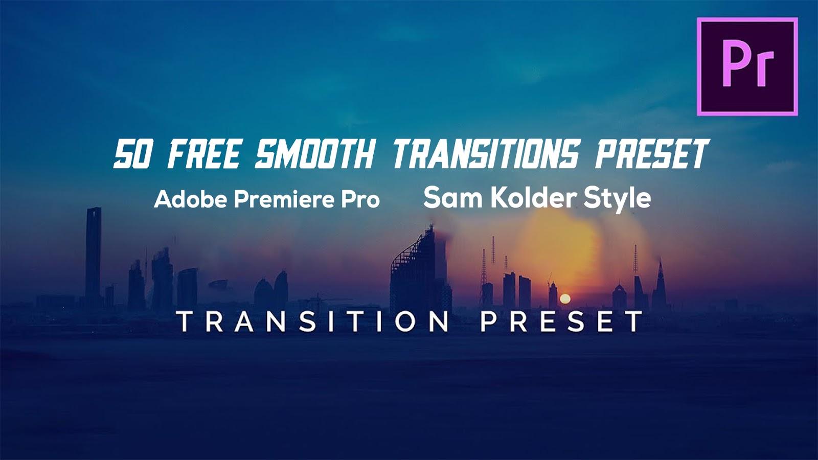50 Free Smooth Transitions Preset for Adobe Premiere Pro - Sam Kolder Style