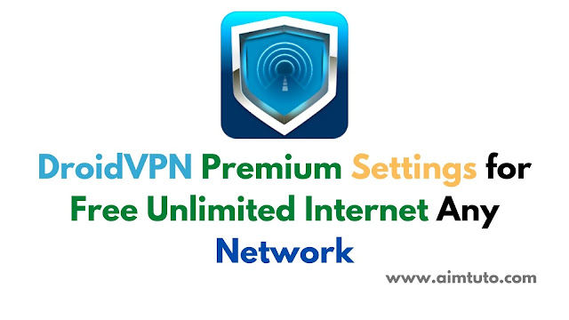 DroidVPN Premium Settings for Free Unlimited Internet Any Network