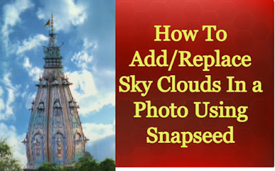 How to add sky cloud in a photo using snapseed