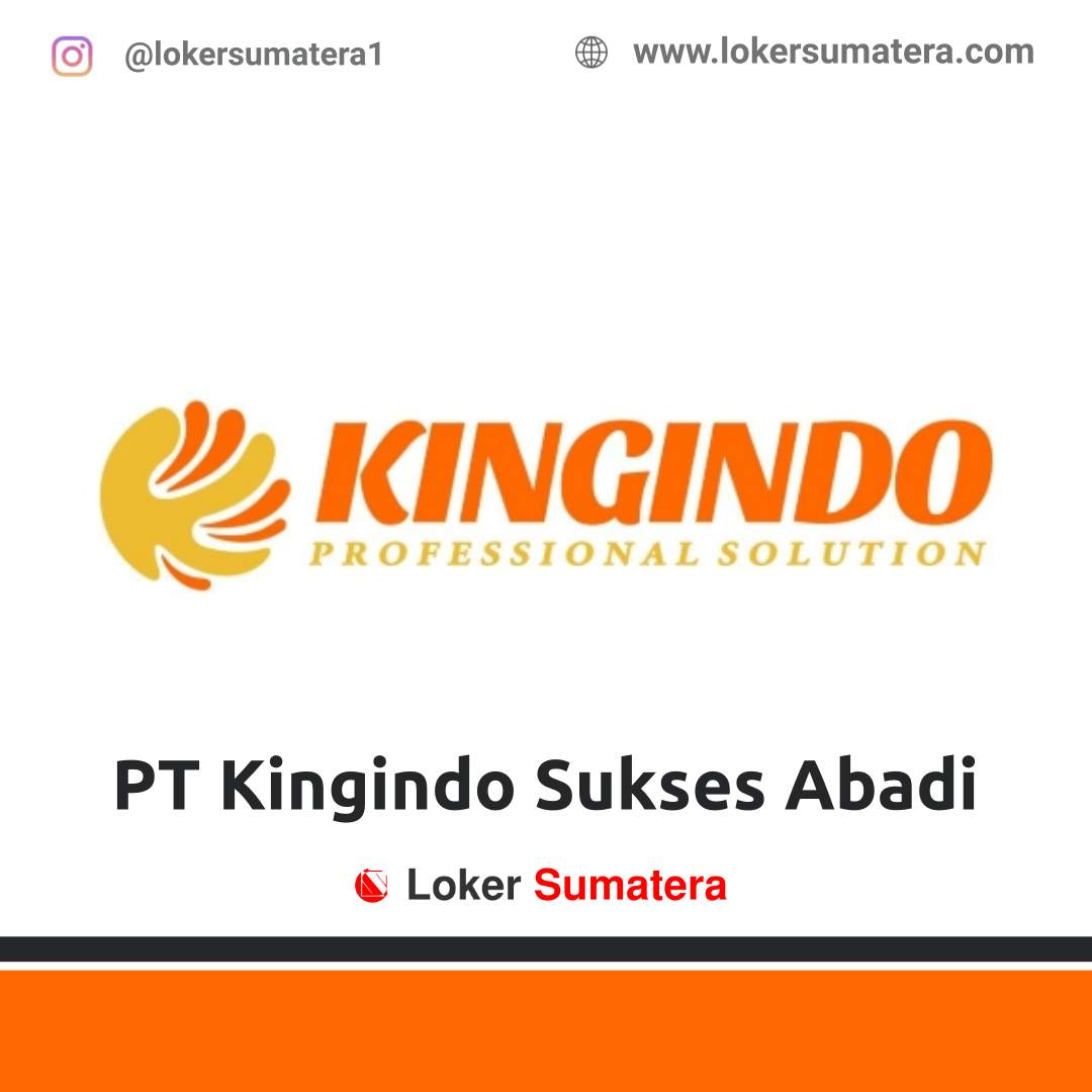 Lowongan Kerja Pekanbaru: PT Kingindo Sukses Abadi Desember 2020