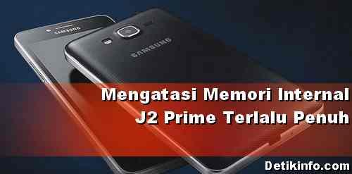 mengatasi Memori Internal J2 Prime cepat Penuh