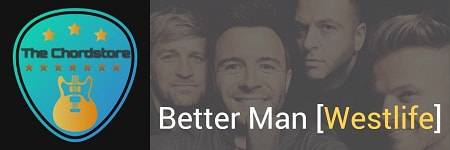BETTER MAN Guitar Chords ACCURATE | Westlife