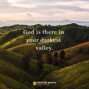 God Is There in Your Darkest Valley by Rick Warren