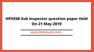HPSSSB Sub Inspector question paper Held On 21 May 2019