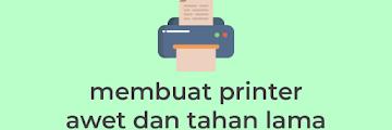 Cara Mudah Membuat Printer Awet dan Tahan Lama