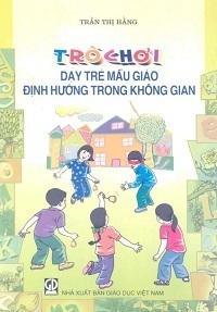 Trò Chơi Dạy Trẻ Mẫu Giáo Định Hướng Trong Không Gian - Trần Thị Hằng