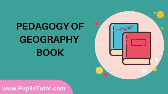 Pedagogy of Geography Book in English Medium Free Download PDF for B.Ed 1st And 2nd Year / All Semesters And All Courses - www.PupilsTutor.Com