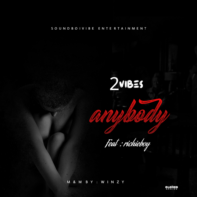 Mp3 : 2vibez ft. Richieboy - Anybody