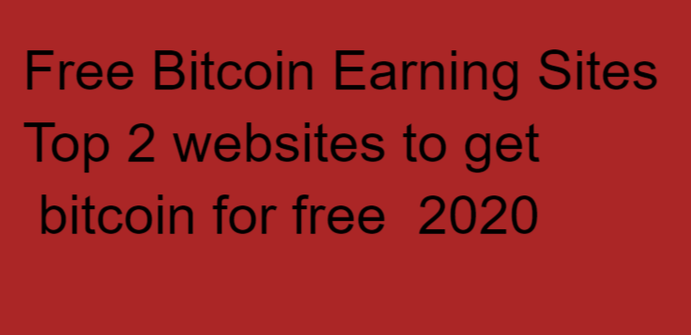 Free Bitcoin Earning Sites  Top 2 websites to get  bitcoin for free  2020