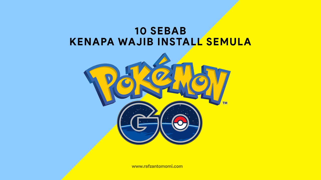 Pokémon GO - 10 Sebab Kenapa Wajib Install Semula Pokémon GO!