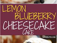 Blueberry Lemon Cheesecake Cake Recipe